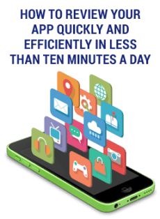 How to Review Your App Quickly and Efficiently in Less Than Ten Minutes a Day