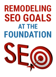 Remodeling SEO Goals at the Foundation